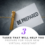 3 Tasks that Will Help you Prepare for your New Virtual Assistant